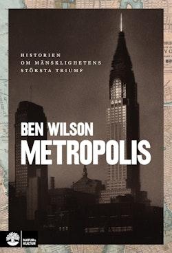 Metropolis : historien om mänsklighetens största triumf