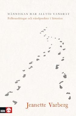 Människan har alltid vandrat : Folkvandringar och vändpunkter i historien