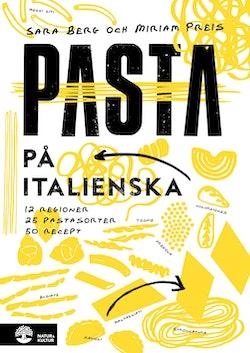 Pasta på italienska : 12 regioner 25 pastasorter 50 recept