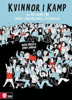 Kvinnor i kamp : 150 års kamp för frihet, jämställdhet & systerskap