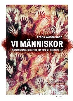 Vi människor : Mänsklighetens ursprung och våra glömda förfäder