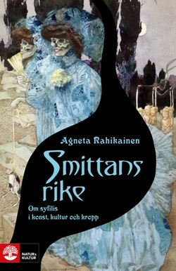 Smittans rike : Om syfilis i konst, kultur och kropp