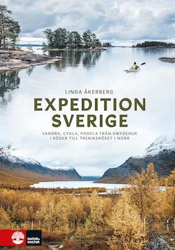 Expedition Sverige : Vandra, cykla, paddla från Smygehuk i söder till T