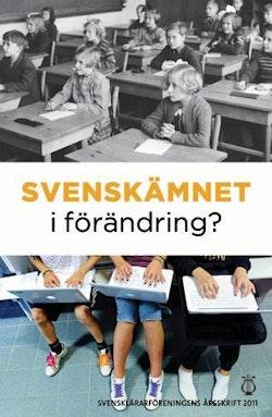 Svensklärarföreningens årsskrift Årsskrift 2011 - Svenskämnet i förändring?