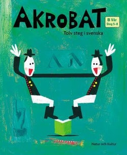 Akrobat. Tolv steg i svenska, B Vår. Grundbok. Steg 5-8