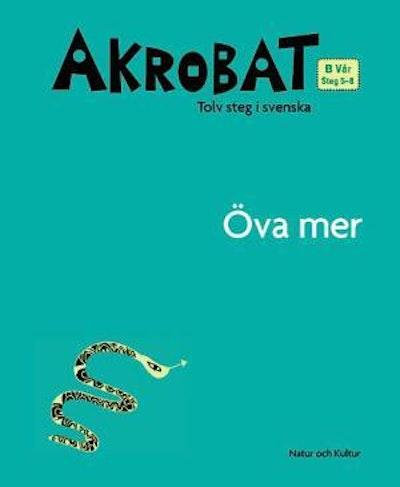 Akrobat. Tolv steg i svenska, B Vår. Öva mer. Steg 5-8