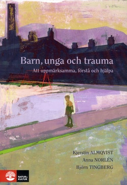 Barn, unga och trauma : Att uppmärksamma, förstå och hjälpa