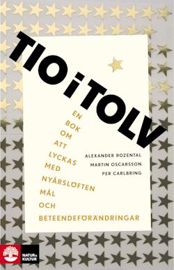 Tio i tolv : En bok om att lyckas med nyårslöften, mål och beteendeförändr.