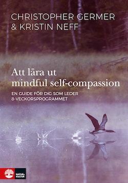 Att lära ut mindful self-compassion : en guide för dig som leder 8-veckorsprogrammet