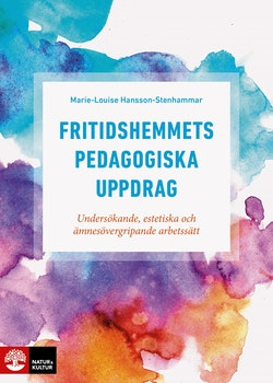 Fritidshemmets pedagogiska uppdrag : undersökande, estetiska och ämnesövergripande arbetssätt