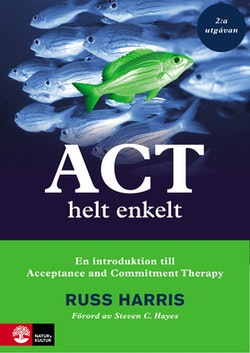 ACT helt enkelt : En introduktion till Acceptance and Commitment The