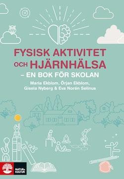 Fysisk aktivitet och hjärnhälsa : en bok för skolan