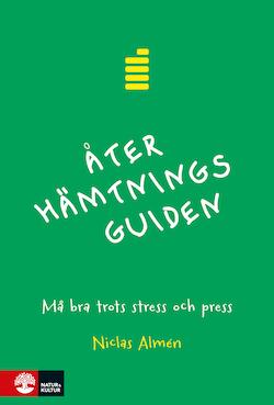 Återhämtningsguiden : må bra trots stress och press