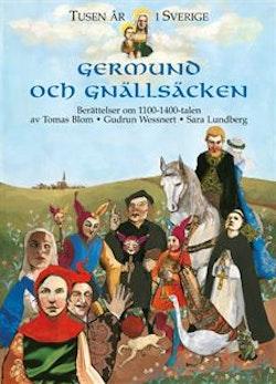 Tusen år i Sverige - Germund och gnällsäcken : Berättelser om 1100-1400-talen
