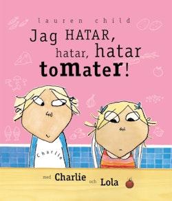 Jag hatar hatar, hatar tomater : med Charlie och Lola