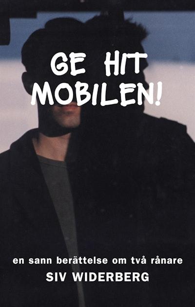 Ge hit mobilen! : en sann berättelse om två rånare