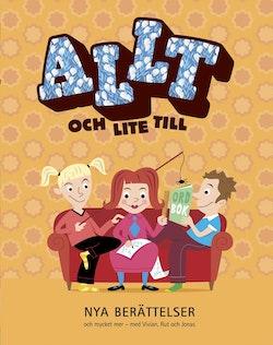 Allt och lite till : nya berättelser och mycket mer - med Vivian, Rut och Jonas