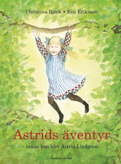 Astrids äventyr : innan hon blev Astrid Lindgren