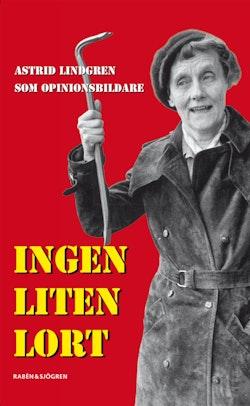 Ingen liten lort : Astrid Lindgren som opinionsbildare
