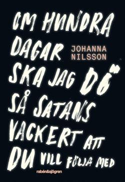 Om hundra dagar ska jag dö så satans vackert ...