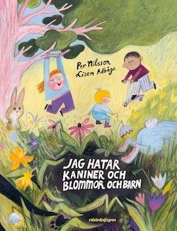 Jag hatar kaniner och blommor och barn