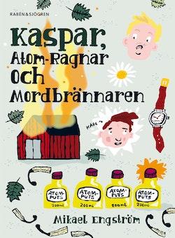 Kaspar, Atom-Ragnar och mordbrännaren