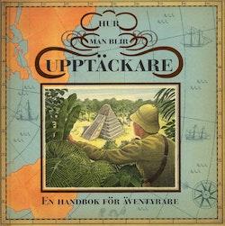 Hur man blir upptäckare : en handbok för äventyrare