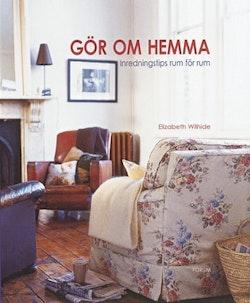 Gör om hemma : Inredningstips rum för rum