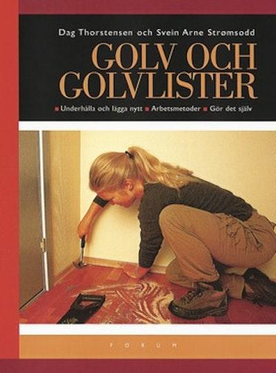 Golv och golvlister : Underhålla och lägga nytt - Arbetsmetoder - Gör det själv