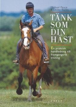 Tänk som din häst : en praktisk handledning till framgångsrik träning
