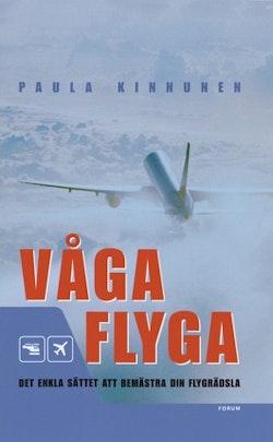Våga flyga : Det enkla sättet att bemästra din flygrädsla