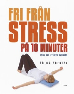 Fri från stress på 10 minuter : Enkla och effektiva övningar