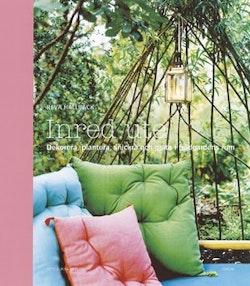 Inred ute : dekorera, plantera, snickra och gjuta i trädgårdens rum