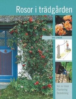 Rosor i trädgården : val av rosor, plantering, beskärning