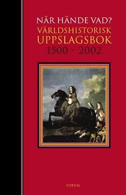 När Hände Vad? : Världshistorisk uppslagsbok 1500--2002