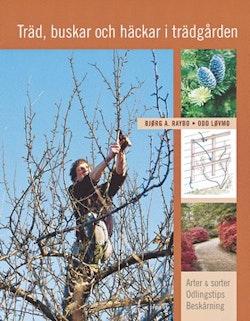 Träd, buskar och häckar i trädgården : arter & sorter, odlingstips, beskärning