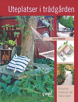 Uteplatser i trädgården : huset och tomten, skärmar och spaljéer, val av växter