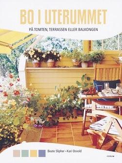 Bo i uterummet : på tomten, terrassen eller balkongen