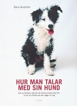 Hur man talar med sin hund : Allt du behöver veta för att kommunicera med din hund och förstå vad den säger till dig