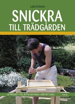 Snickra till trädgården : 25 projekt - Till nytta och nöje - Gör det själv