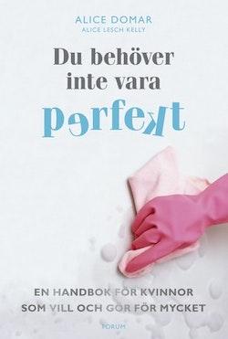 Du behöver inte vara perfekt : en handbok för kvinnor som vill och gör för mycket