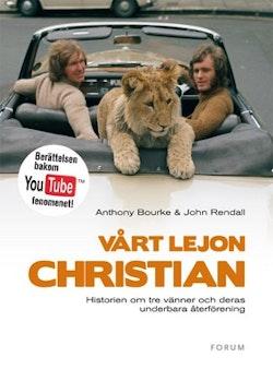 Vårt lejon Christian : Historien om tre vänner och deras gripande återförening