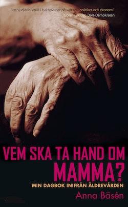 Vem ska ta hand om mamma? : Min dagbok inifrån äldrevården