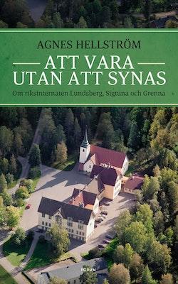 Att vara utan att synas : om riksinternaten Lundsberg, Sigtuna och Grenna