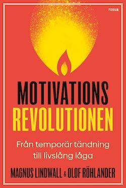 Motivationsrevolutionen : från temporär tändning till livslång låga