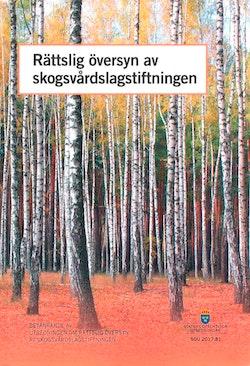 Rättslig översyn skogsvårdslagstiftningen. SOU 2017:81 : Betänkande från Utredningen om en rättslig översyn av skogsvårdslagstiftningen