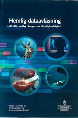 Hemlig dataavläsning - ett viktigt verktyg i kampen mot allvarlig brottslighet. SOU 2017:89 : Delbetänkande från Utredningen om hemlig dataavläsning