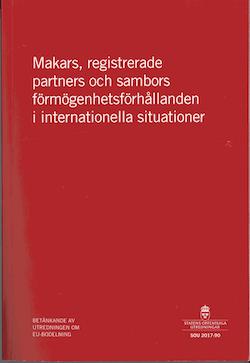 Makars, registrerade partners och sambors förmögenhetsförhållanden i internationella situationer. SOU 2017:90 : Betänkande från Utredningen om EU-bodelning