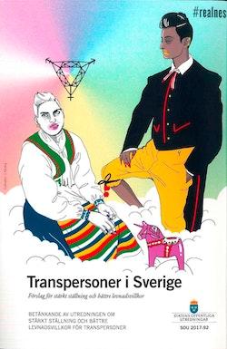 Transpersoner i Sverige. SOU 2017:92. Förslag för stärkt ställning och bättre levnadsvillkor : Betänkande från utredningen Stärkt ställning och bättre levnadsvillkor för transpersoner