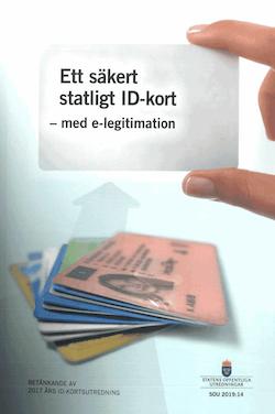 Ett säkert statligt ID-kort - med e-legitimation. SOU 2019:14 : Betänkande från 2017 års ID-kortsutredning (Ju 2017:12)